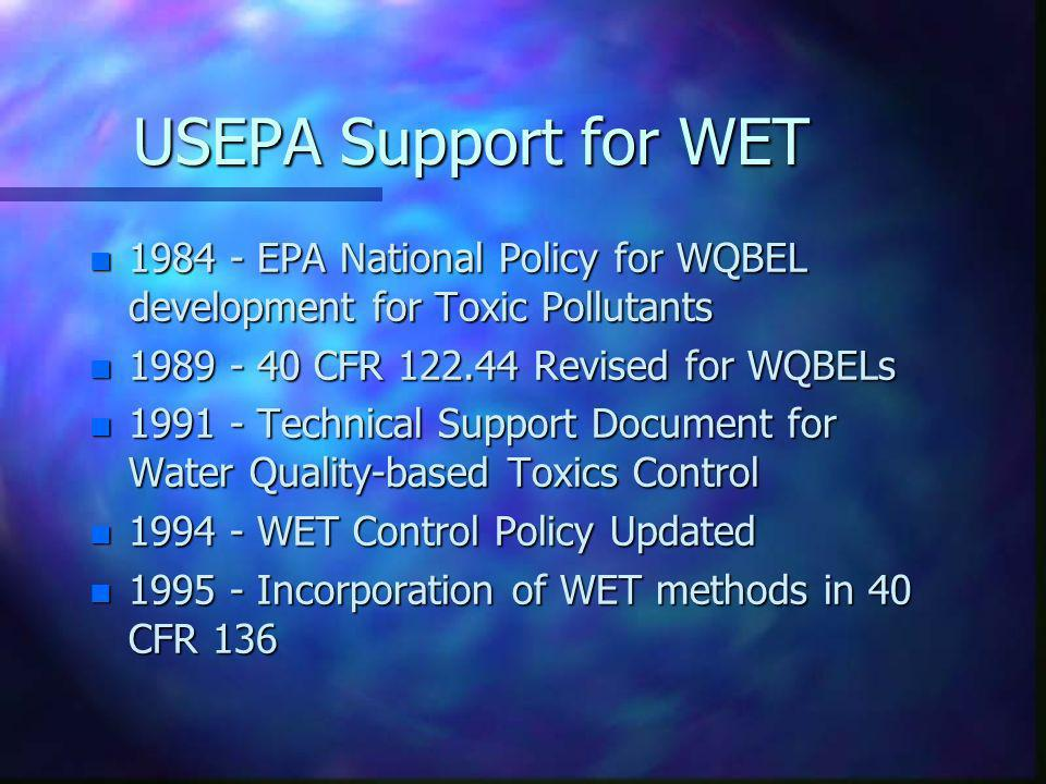 USEPA Support for WET 1984 - EPA National Policy for WQBEL development for Toxic Pollutants. 1989 - 40 CFR 122.44 Revised for WQBELs.