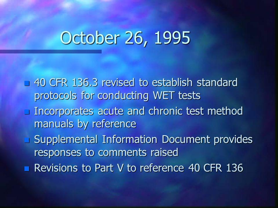 October 26, 1995 40 CFR 136.3 revised to establish standard protocols for conducting WET tests.