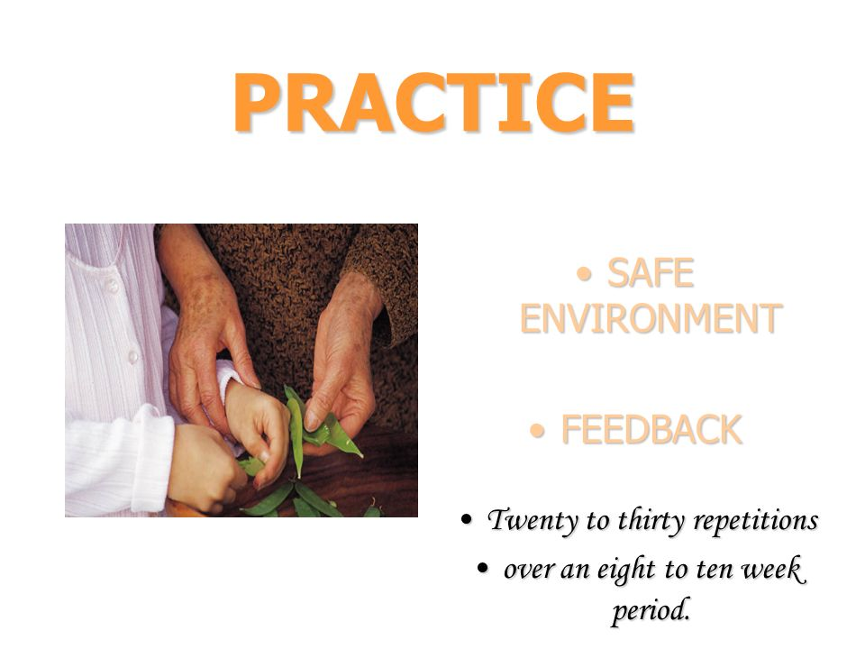 PRACTICE SAFE ENVIRONMENT FEEDBACK Twenty to thirty repetitions