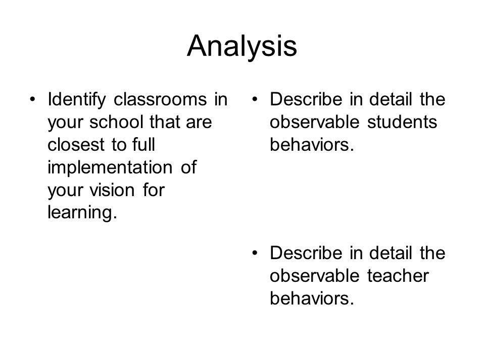 Analysis Identify classrooms in your school that are closest to full implementation of your vision for learning.