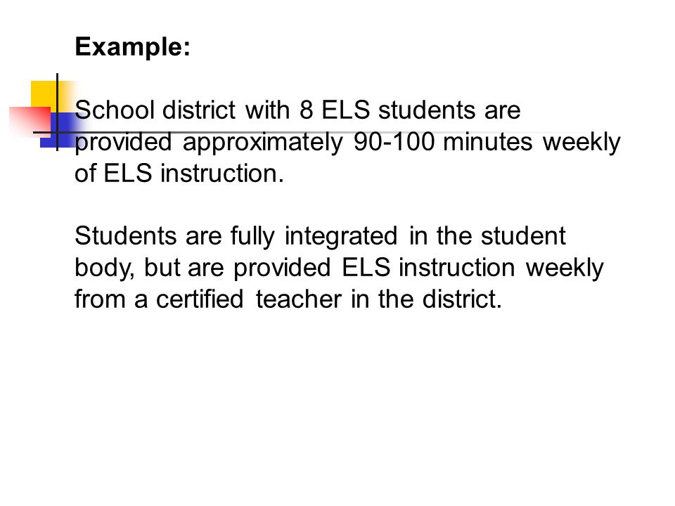 Example: School district with 8 ELS students are provided approximately 90-100 minutes weekly of ELS instruction.