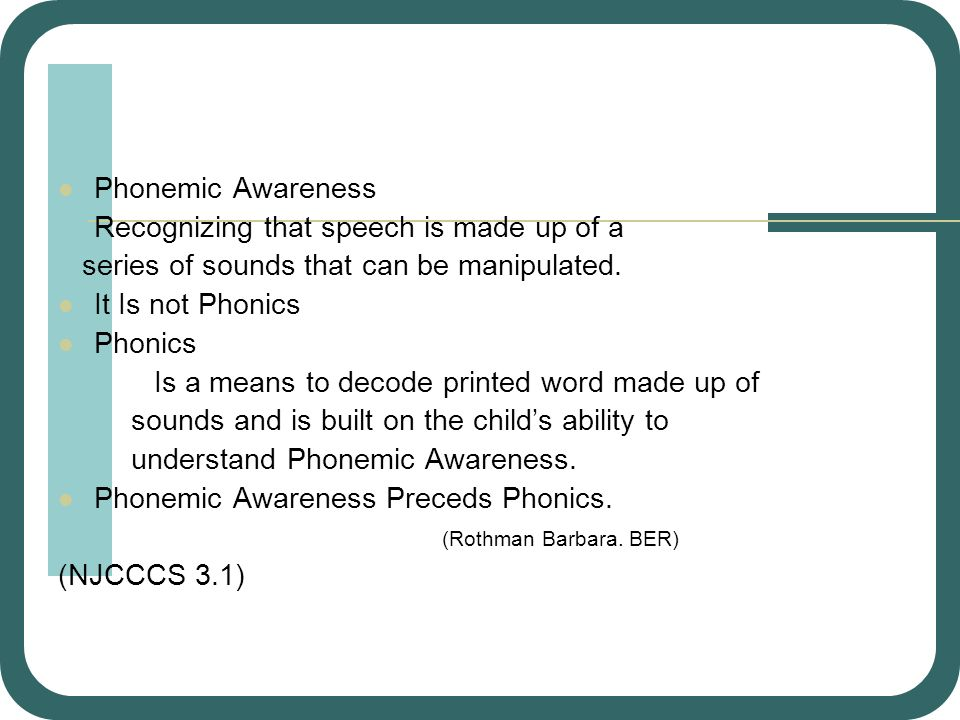 Phonemic Awareness Recognizing that speech is made up of a. series of sounds that can be manipulated.