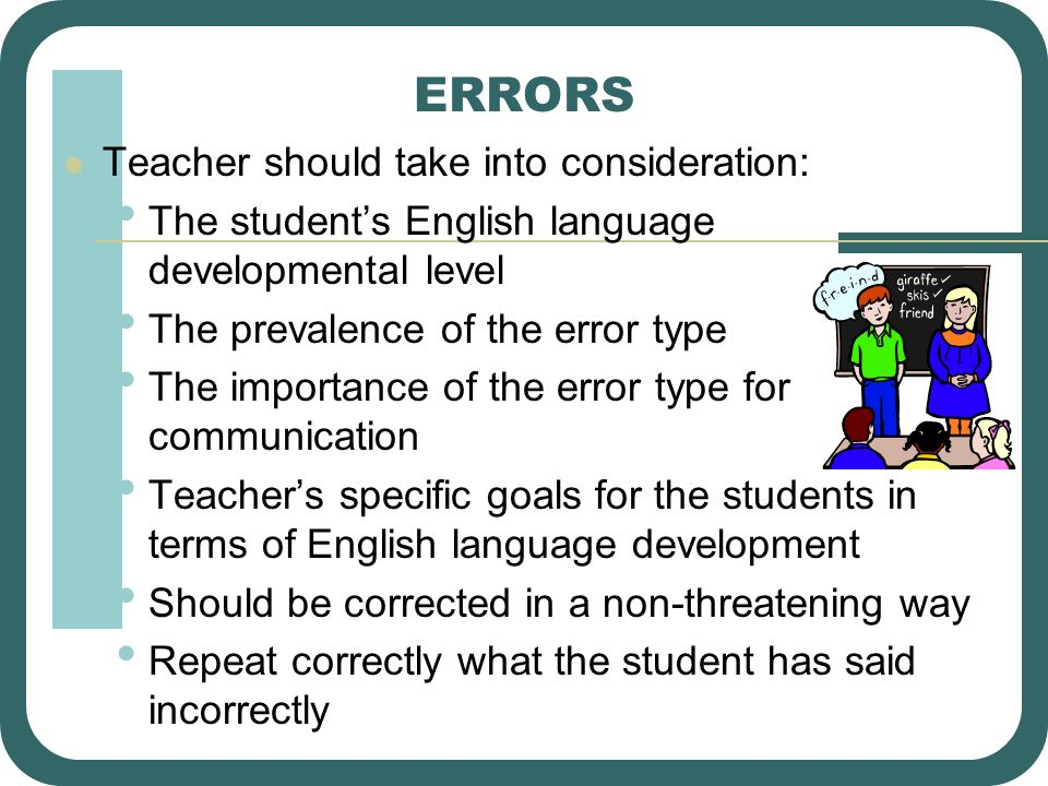 ERRORS Teacher should take into consideration: