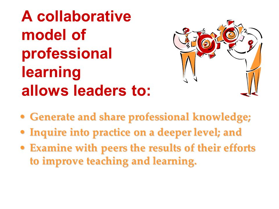 A collaborative model of professional learning allows leaders to: