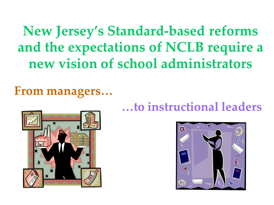 New Jersey's Standard-based reforms and the expectations of NCLB require a new vision of school administrators