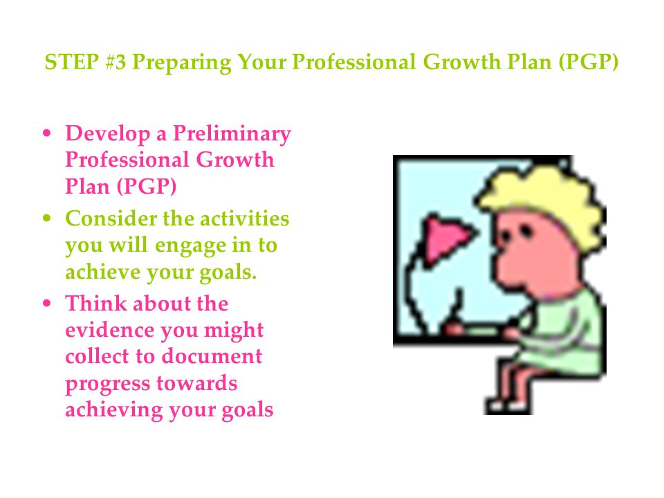 STEP #3 Preparing Your Professional Growth Plan (PGP)