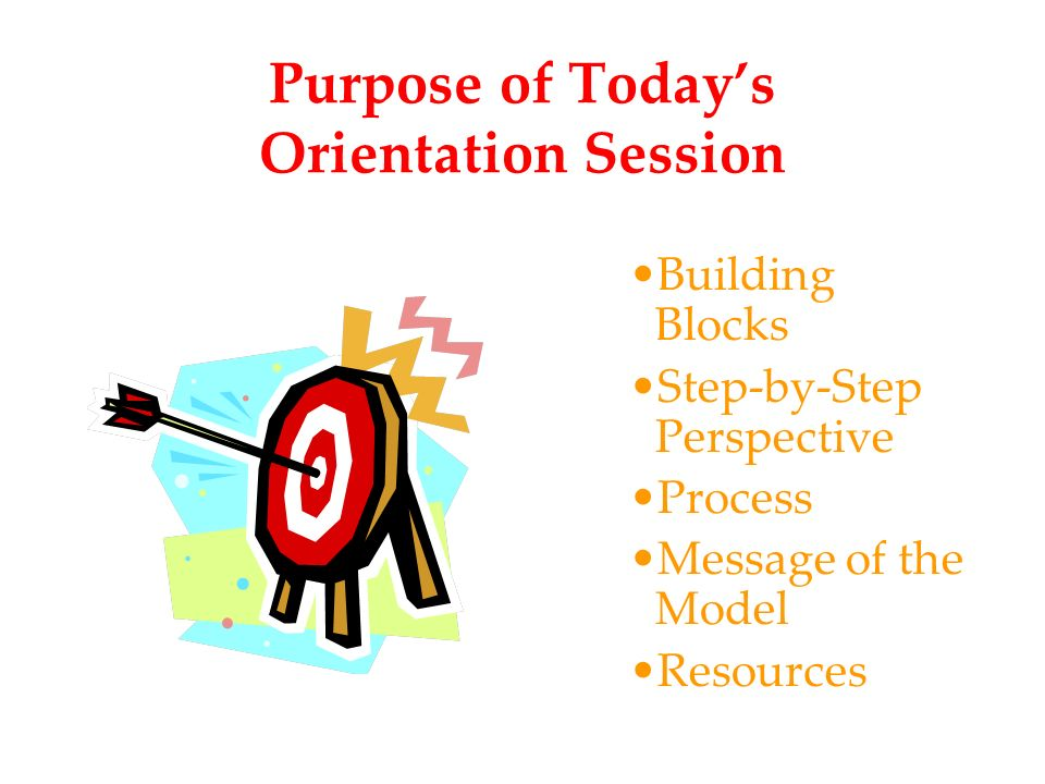 Purpose of Today's Orientation Session