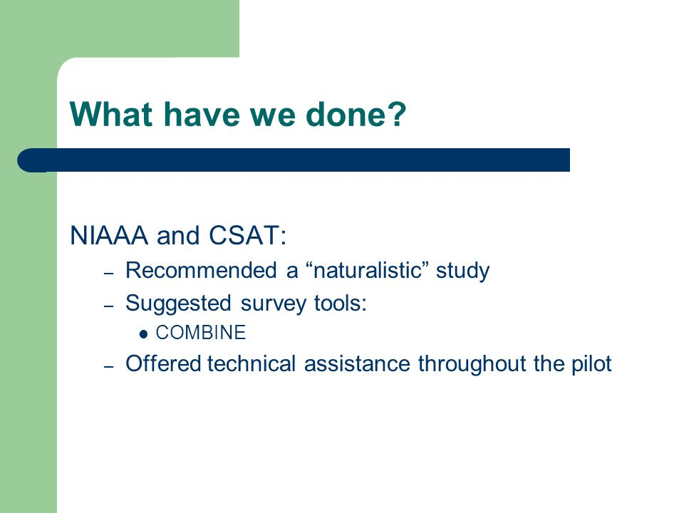 What have we done NIAAA and CSAT: Recommended a naturalistic study