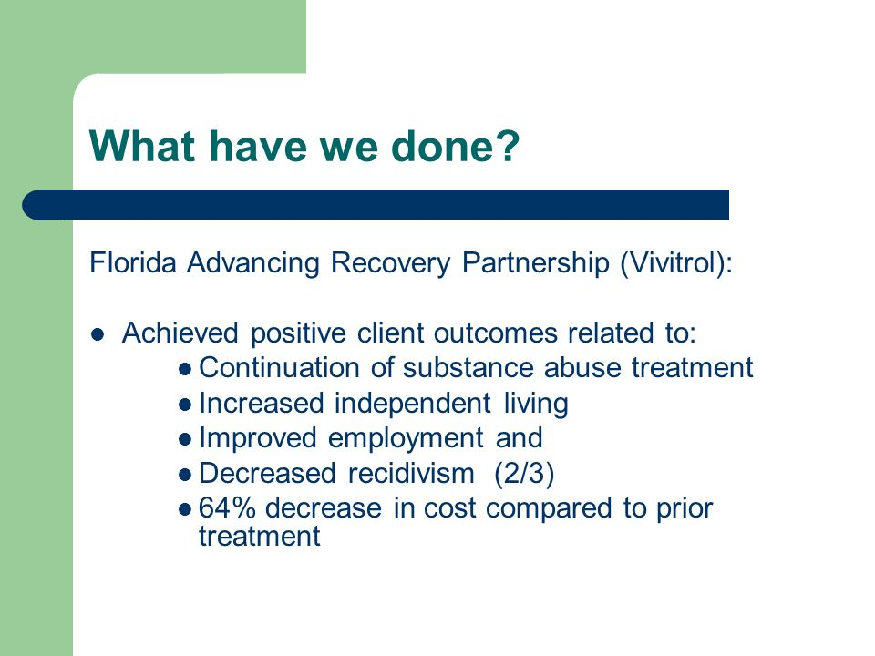 What have we done Florida Advancing Recovery Partnership (Vivitrol):