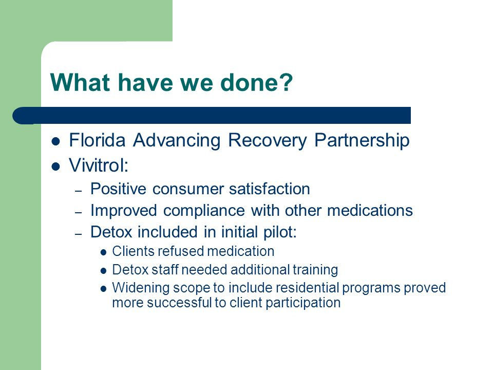 What have we done Florida Advancing Recovery Partnership Vivitrol: