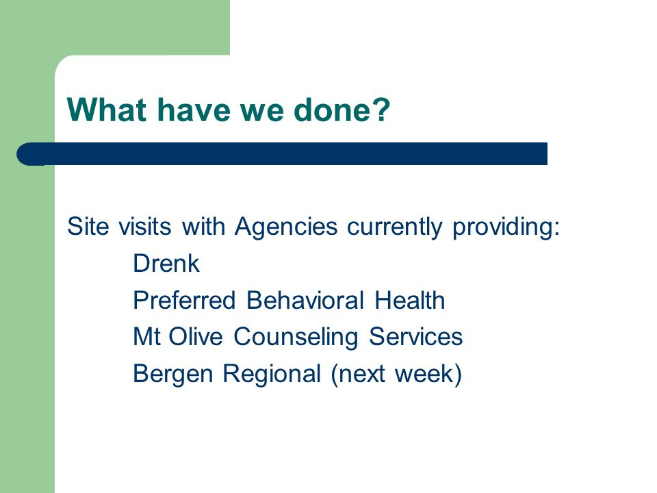 What have we done Site visits with Agencies currently providing: