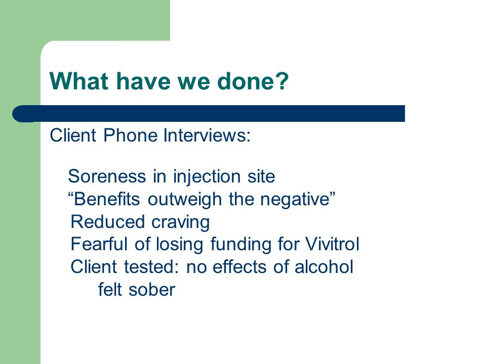 What have we done Client Phone Interviews: Soreness in injection site