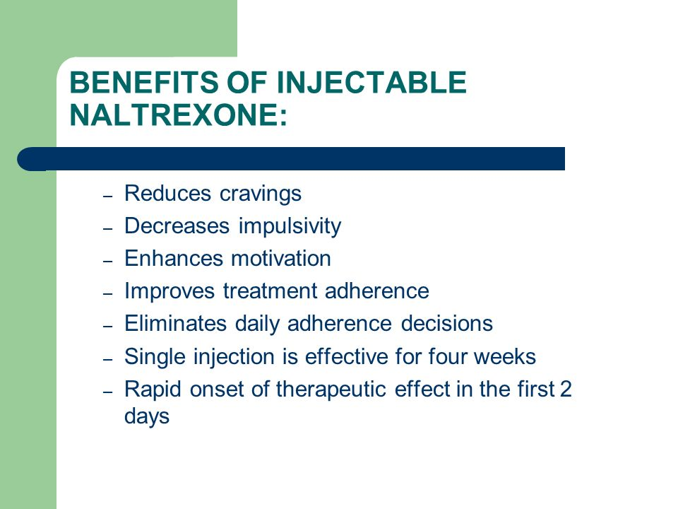 BENEFITS OF INJECTABLE NALTREXONE: