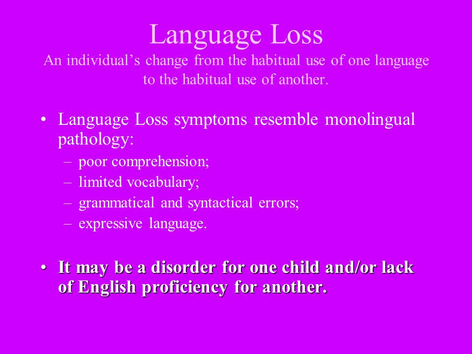 Language Loss An individual's change from the habitual use of one language to the habitual use of another.