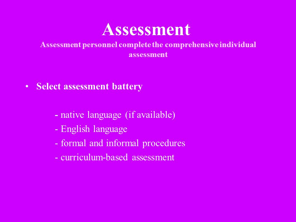 Assessment Assessment personnel complete the comprehensive individual assessment