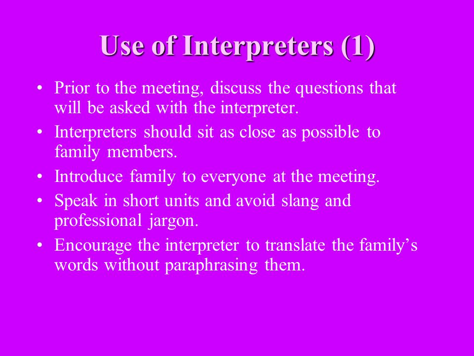 Use of Interpreters (1) Prior to the meeting, discuss the questions that will be asked with the interpreter.