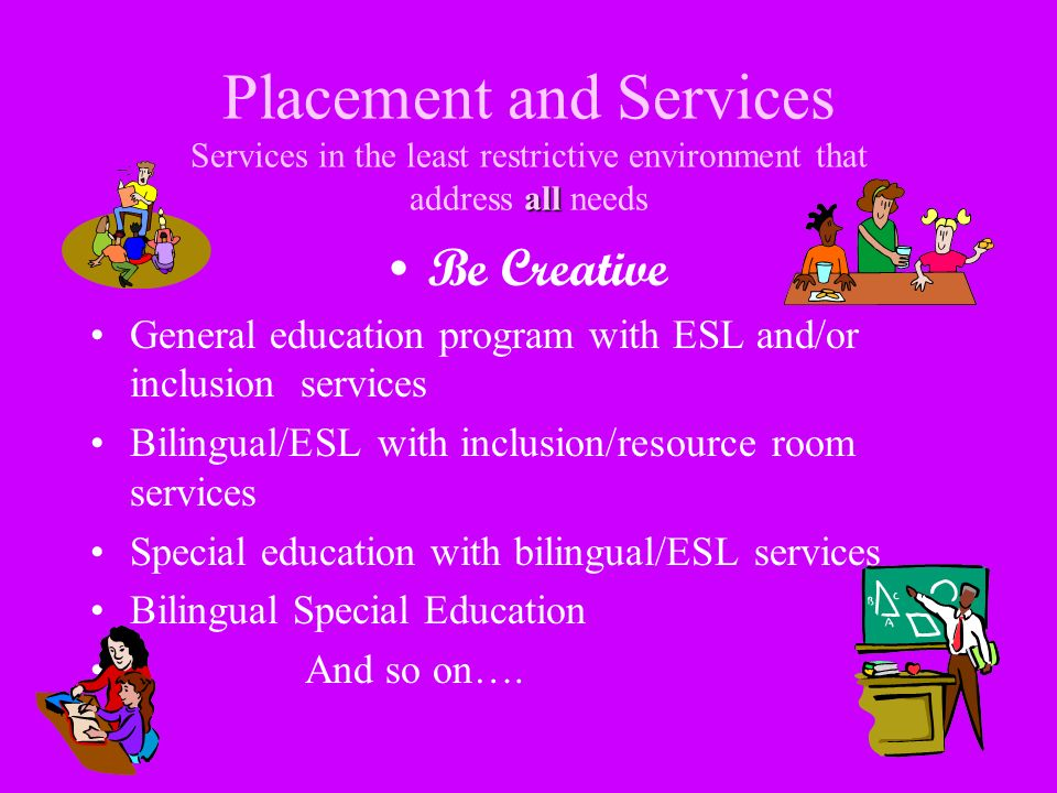 Placement and Services Services in the least restrictive environment that address all needs
