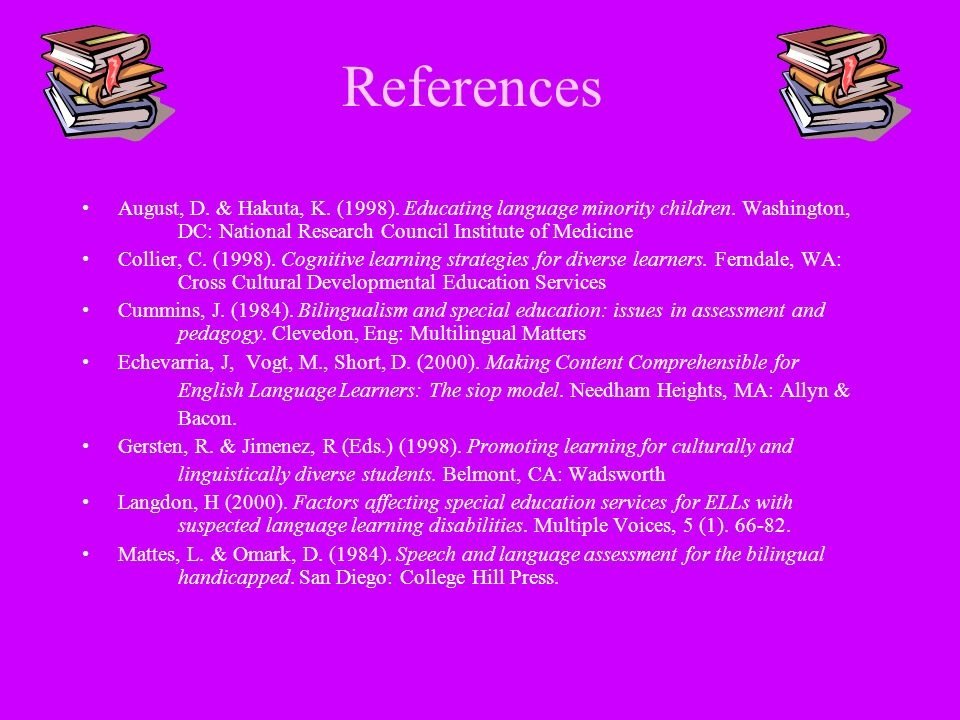References August, D. & Hakuta, K. (1998). Educating language minority children. Washington, DC: National Research Council Institute of Medicine.
