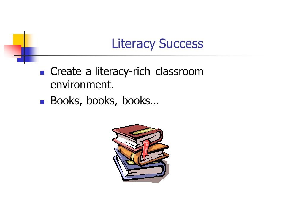 Literacy Success Create a literacy-rich classroom environment.