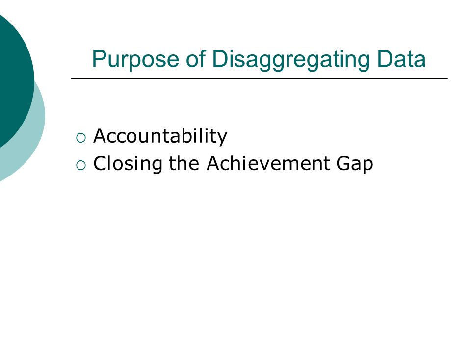 Purpose of Disaggregating Data