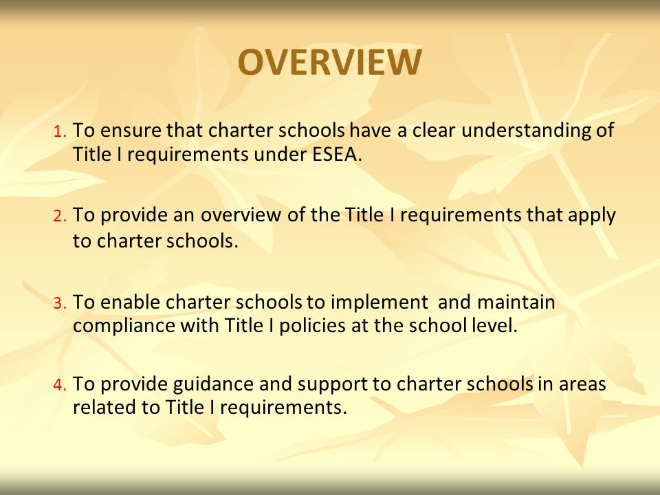 OVERVIEW To ensure that charter schools have a clear understanding of Title I requirements under ESEA.