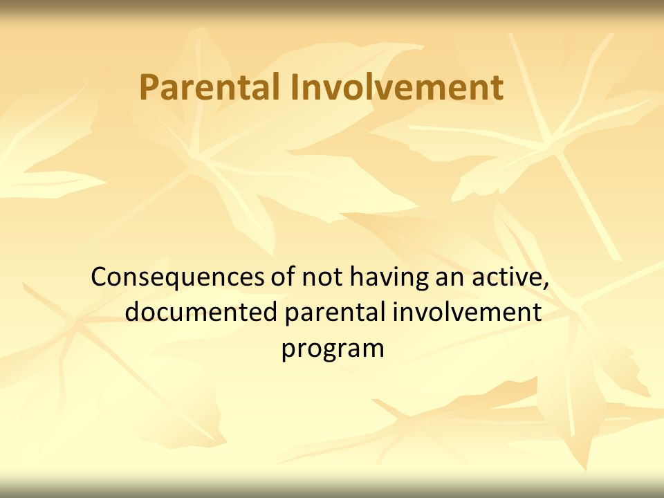 Parental Involvement Consequences of not having an active, documented parental involvement program