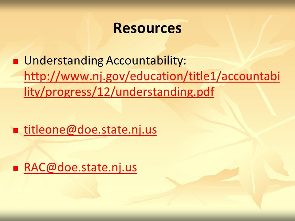 Resources Understanding Accountability: http://www.nj.gov/education/title1/accountability/progress/12/understanding.pdf.