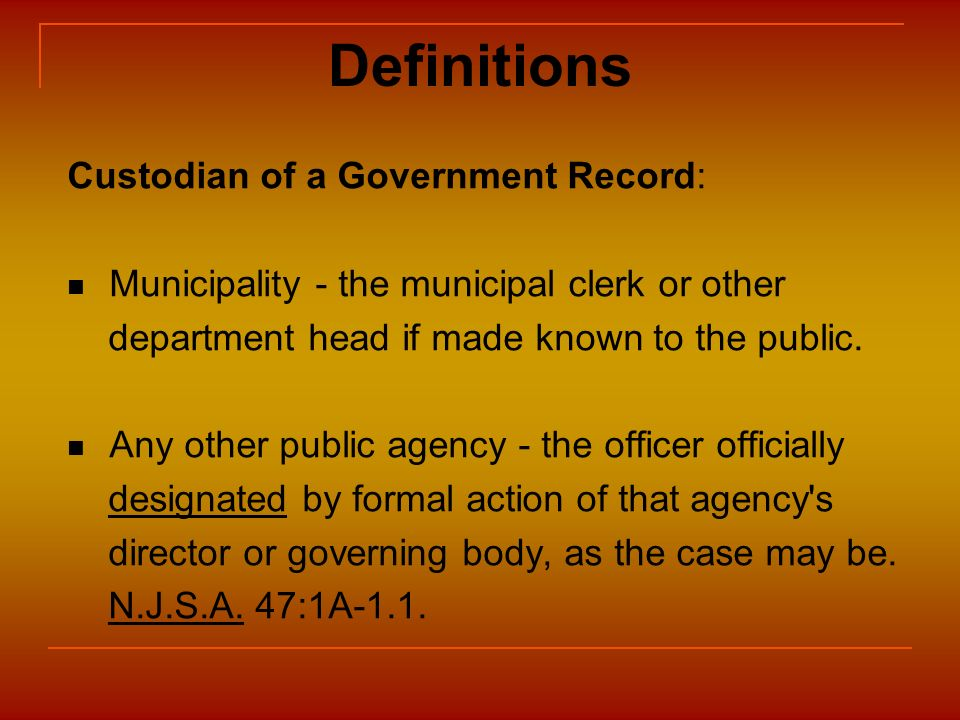 Definitions Custodian of a Government Record: