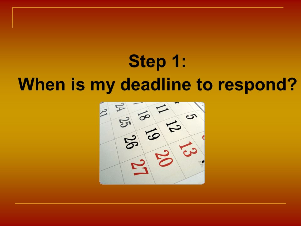 Step 1: When is my deadline to respond