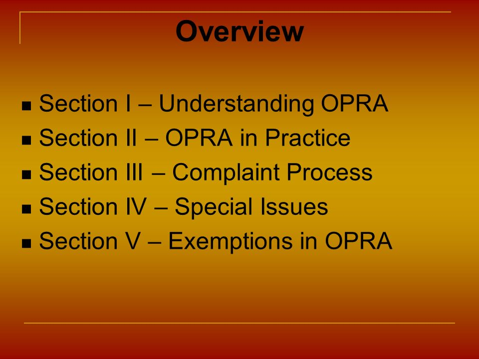 Overview Section I – Understanding OPRA Section II – OPRA in Practice