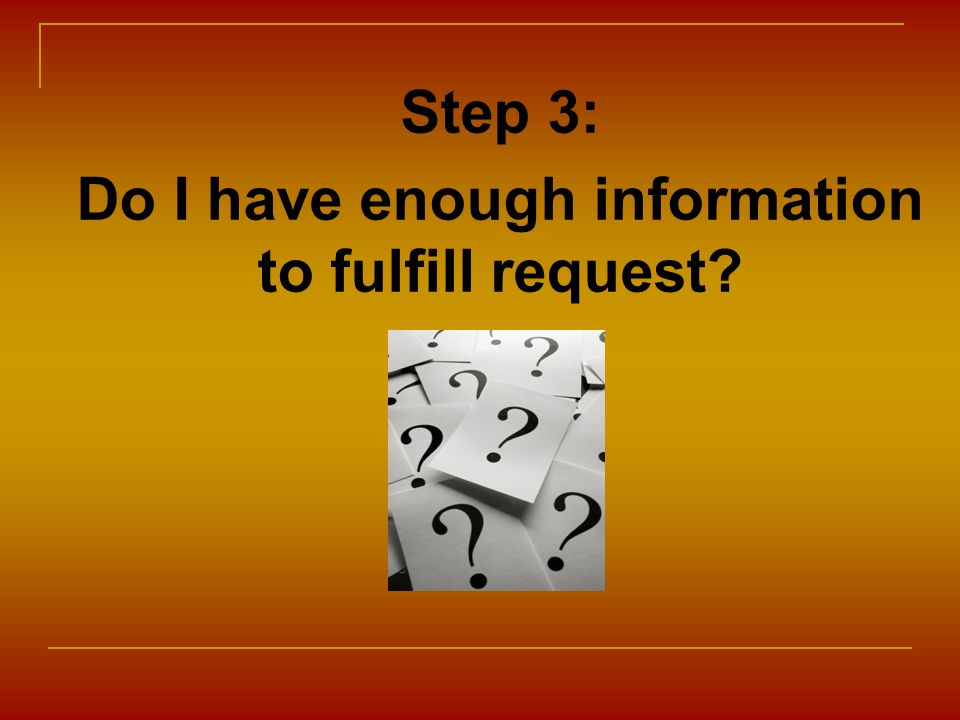 Step 3: Do I have enough information to fulfill request