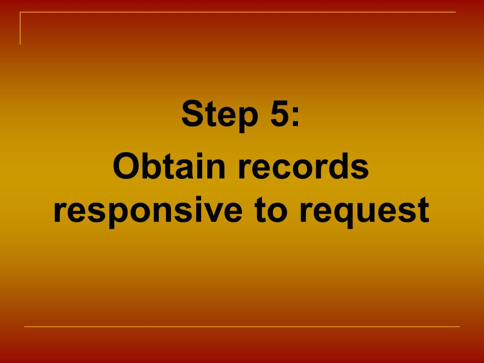 Step 5: Obtain records responsive to request