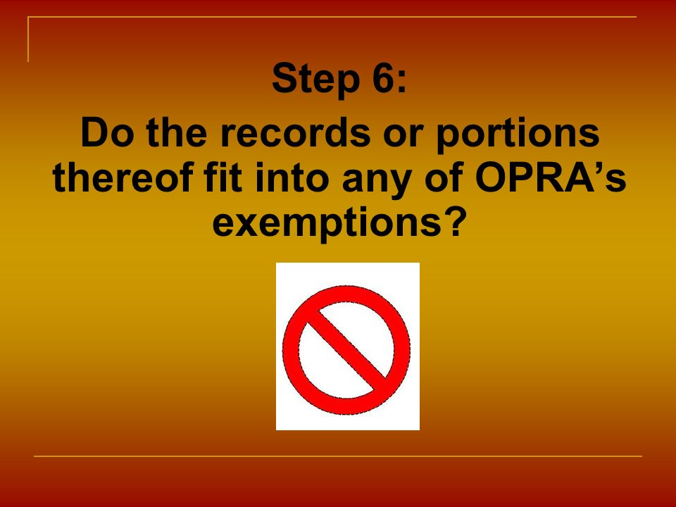 Do the records or portions thereof fit into any of OPRA's exemptions