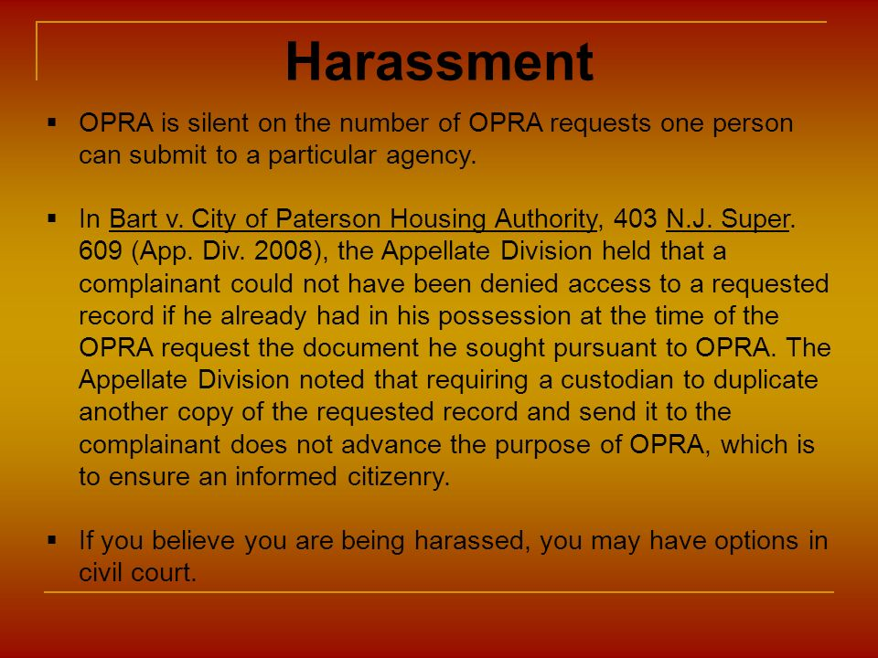 Harassment OPRA is silent on the number of OPRA requests one person can submit to a particular agency.