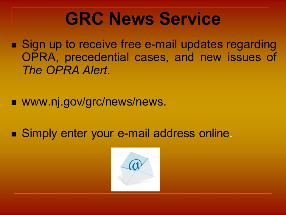 GRC News Service Sign up to receive free e-mail updates regarding OPRA, precedential cases, and new issues of The OPRA Alert.