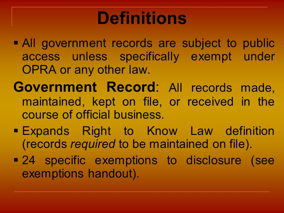 Definitions All government records are subject to public access unless specifically exempt under OPRA or any other law.