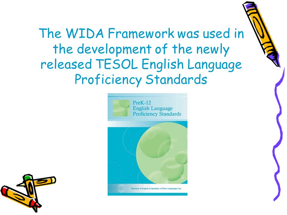 The WIDA Framework was used in the development of the newly released TESOL English Language Proficiency Standards