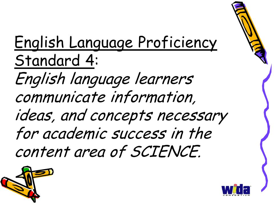 English Language Proficiency Standard 4: English language learners communicate information, ideas, and concepts necessary for academic success in the content area of SCIENCE.