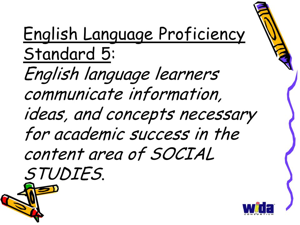 English Language Proficiency Standard 5: English language learners communicate information, ideas, and concepts necessary for academic success in the content area of SOCIAL STUDIES.