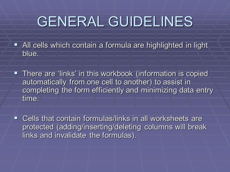 GENERAL GUIDELINES All cells which contain a formula are highlighted in light blue.