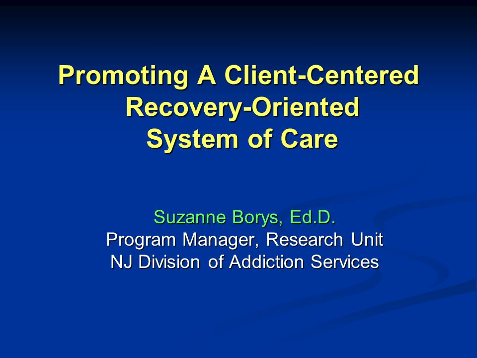 Promoting A Client-Centered Recovery-Oriented System of Care