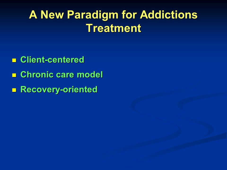 A New Paradigm for Addictions Treatment