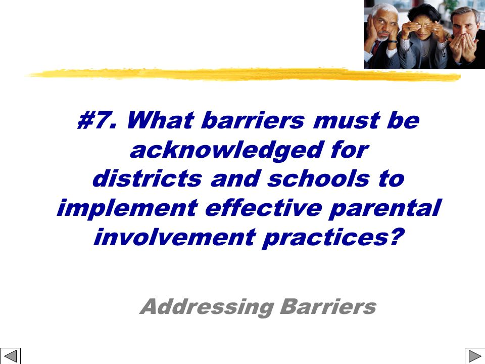 #7. What barriers must be acknowledged for districts and schools to implement effective parental involvement practices