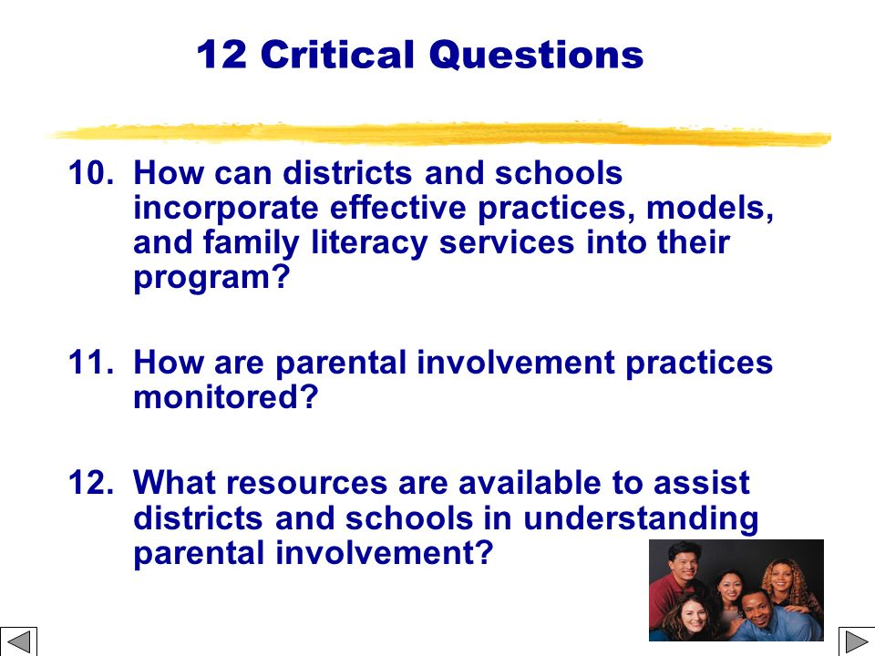 12 Critical Questions 10. How can districts and schools incorporate effective practices, models, and family literacy services into their program