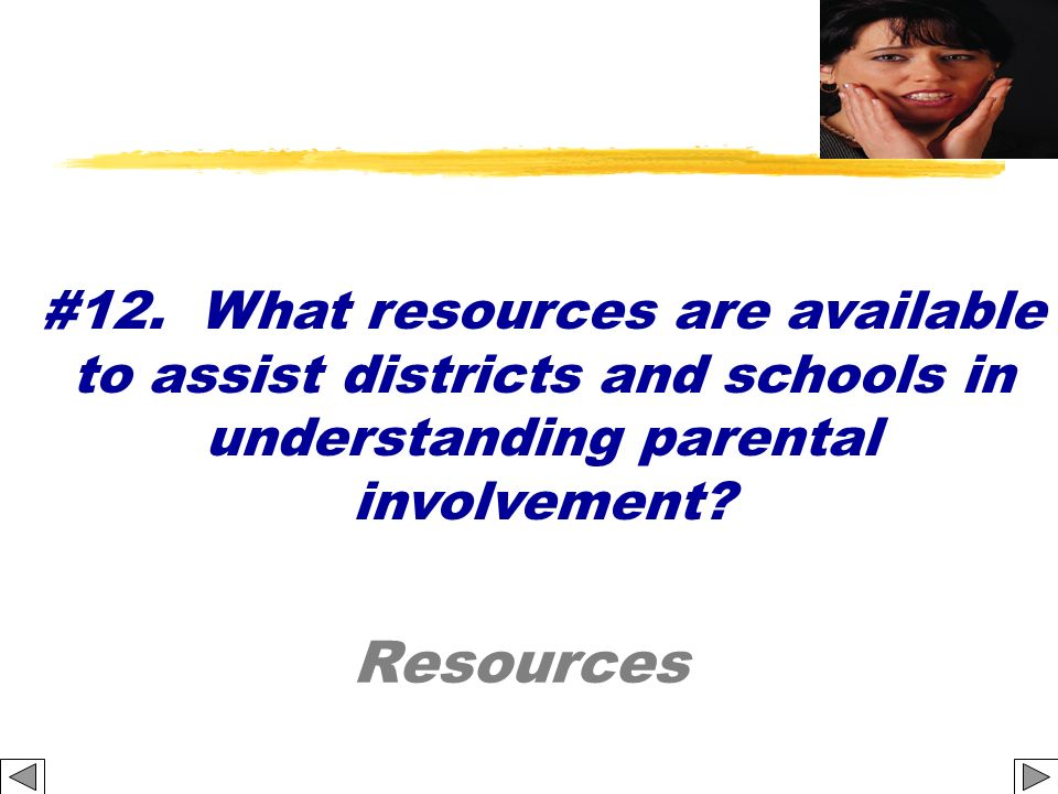 #12. What resources are available to assist districts and schools in understanding parental involvement