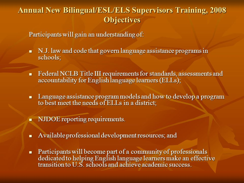 Annual New Bilingual/ESL/ELS Supervisors Training, 2008 Objectives