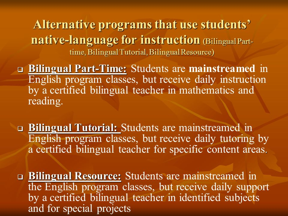 Alternative programs that use students' native-language for instruction (Bilingual Part-time, Bilingual Tutorial, Bilingual Resource)