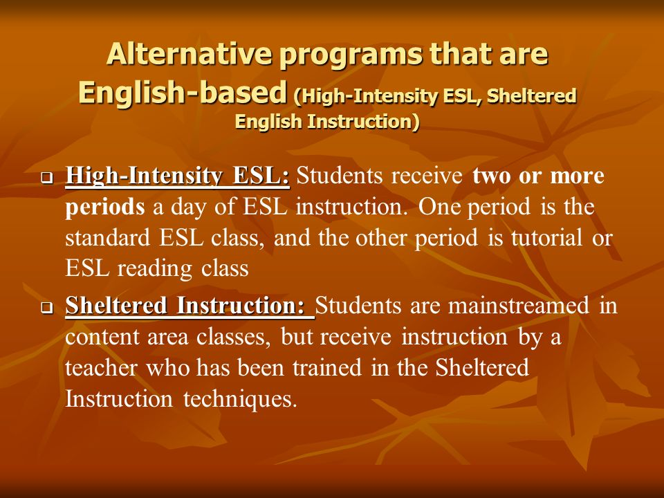 Alternative programs that are English-based (High-Intensity ESL, Sheltered English Instruction)