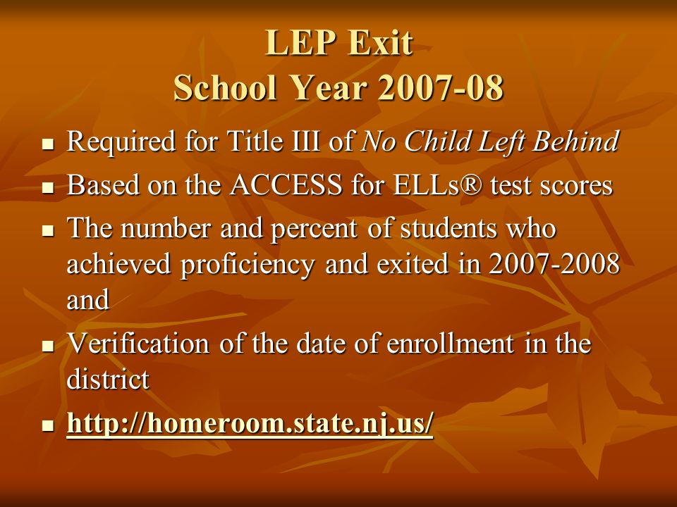 LEP Exit School Year 2007-08 Required for Title III of No Child Left Behind. Based on the ACCESS for ELLs® test scores.