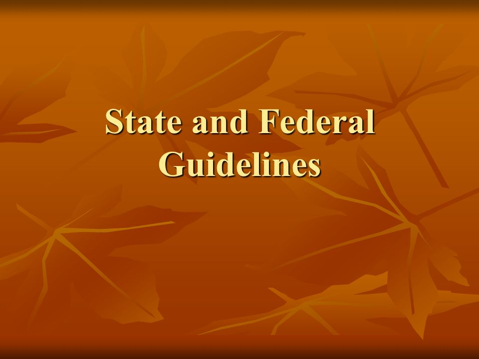 State and Federal Guidelines
